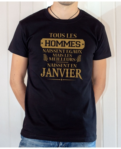 Tee-shirt anniversaire : Les hommes naissent égaux mais les meilleurs naissent en janvier.