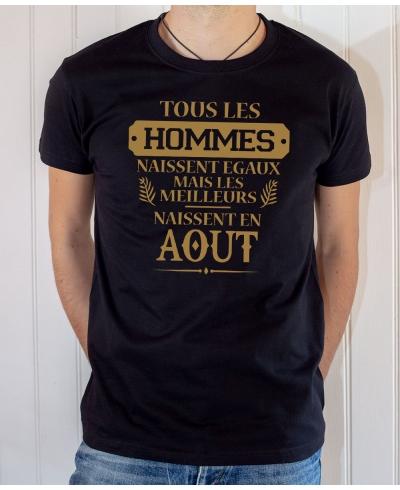 Tee-shirt anniversaire : Les hommes naissent égaux mais les meilleurs naissent en août.