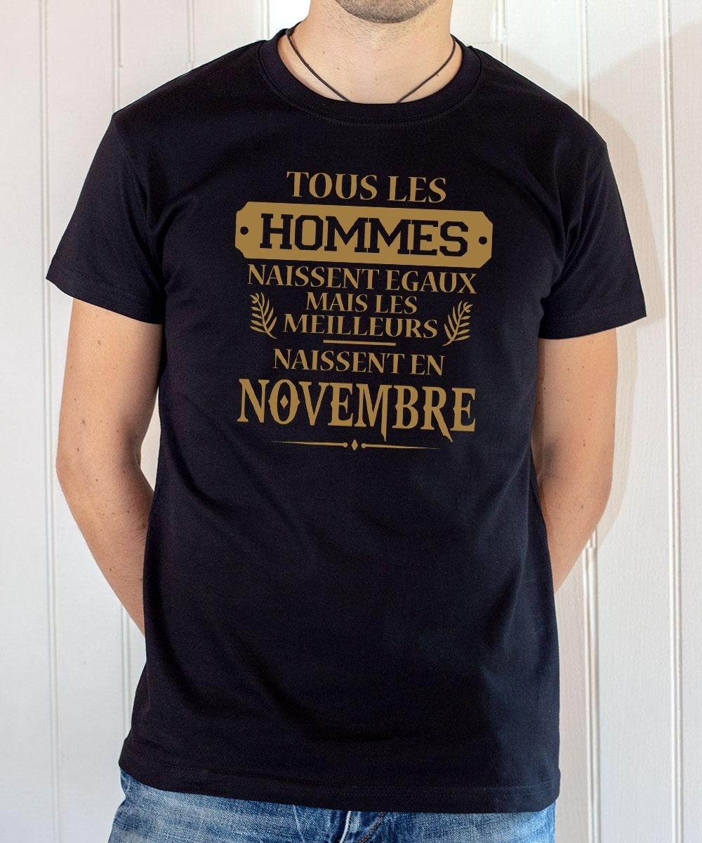 Tee-shirt anniversaire : Les hommes naissent égaux mais les meilleurs naissent en novembre.