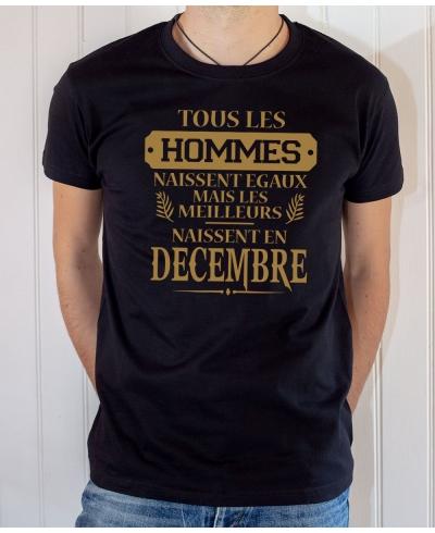 Tee-shirt anniversaire : Les hommes naissent égaux mais les meilleurs naissent en décembre.