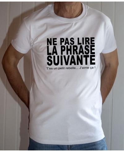 T-shirt humour : Ne pas lire la phrase suivante - Tee-shirt homme blanc