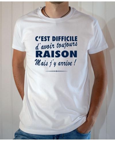 T-shirt humour : C'est difficile d'avoir toujours raison mais j'y arrive - Tee-shirt blanc homme