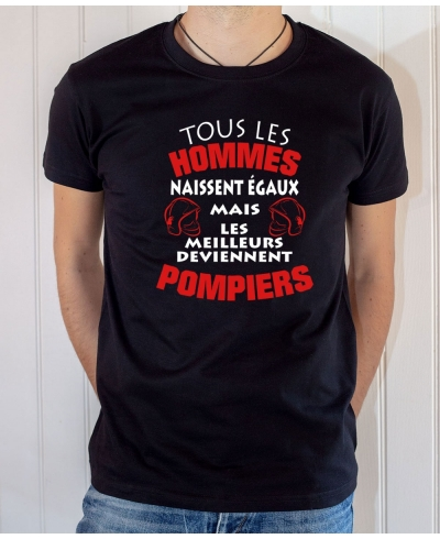 T-shirt Pompier Humour : Tous les hommes naissent égaux mais les meilleurs deviennent pompiers - Tee-shirt noir homme
