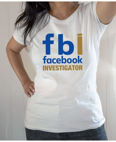 T-shirt Humour : FBI Facebook Investigator - Tee-shirt blanc femme